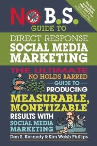 No BS Guide to Direct Response Social Media Marketing, second edition – Dan S. Kennedy and Kim Walsh Phillips